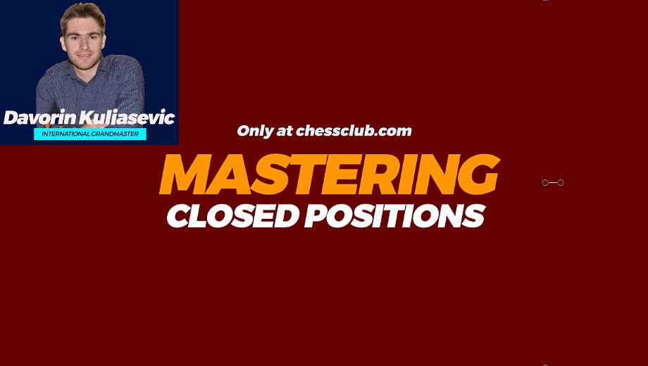 "GM Davorin Kuljasevic's ""Mastering Closed Position""- Prophylactic Thinking"