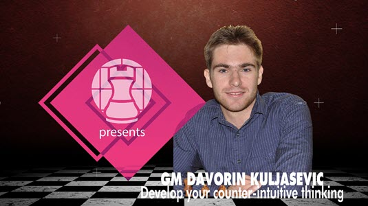 "GM Davorin Kuljasevic's ""Develop Counter-intuitive Thinking!"" - Unusual Pieces Maneuvers"
