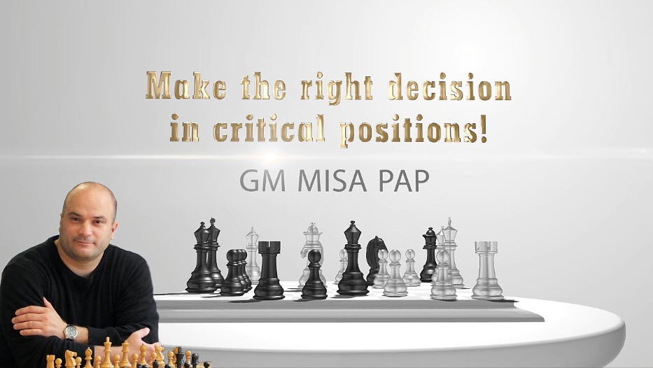 "GM Misa Pap's ""Make the Right Decisions in Critical Positions!"" - Complex play"
