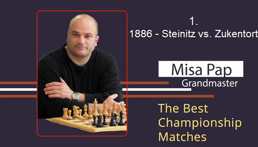 GM Misa Pap - Best Championship Matches - 1. 1886 - Steinitz vs. Zukertort