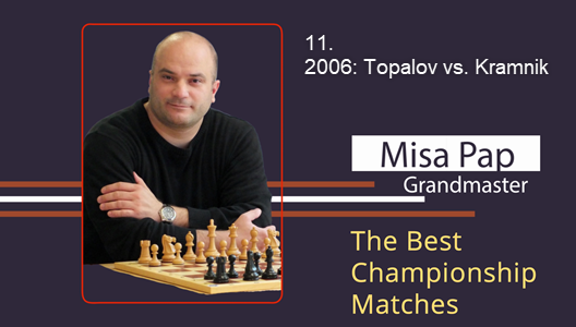 GM Misa Pap - Best Championship Matches - 11. 2006 - Kramnik vs. Topalov