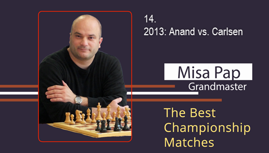 GM Misa Pap - Best Championship Matches - 14. 2013: Anand vs. Carlsen