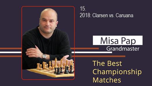 GM Misa Pap - Best Championship Matches - 15. 2018: Carlsen vs. Caruana
