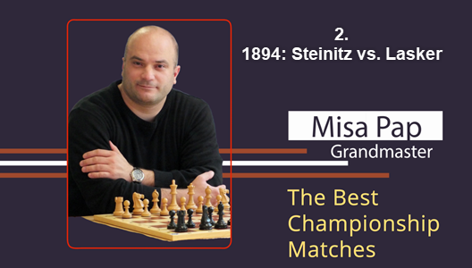 GM Misa Pap - Best Championship Matches - 2. 1894 - Steinitz vs. Lasker