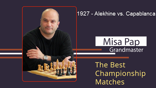 GM Misa Pap - Best Championship Matches - 3. 1927 - Alekhine vs. Capablanca