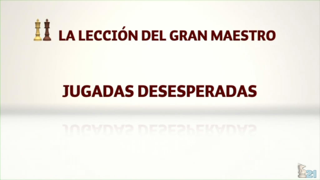 Leccion GM Miguel Illescas #18 - Jugadas desesperadas