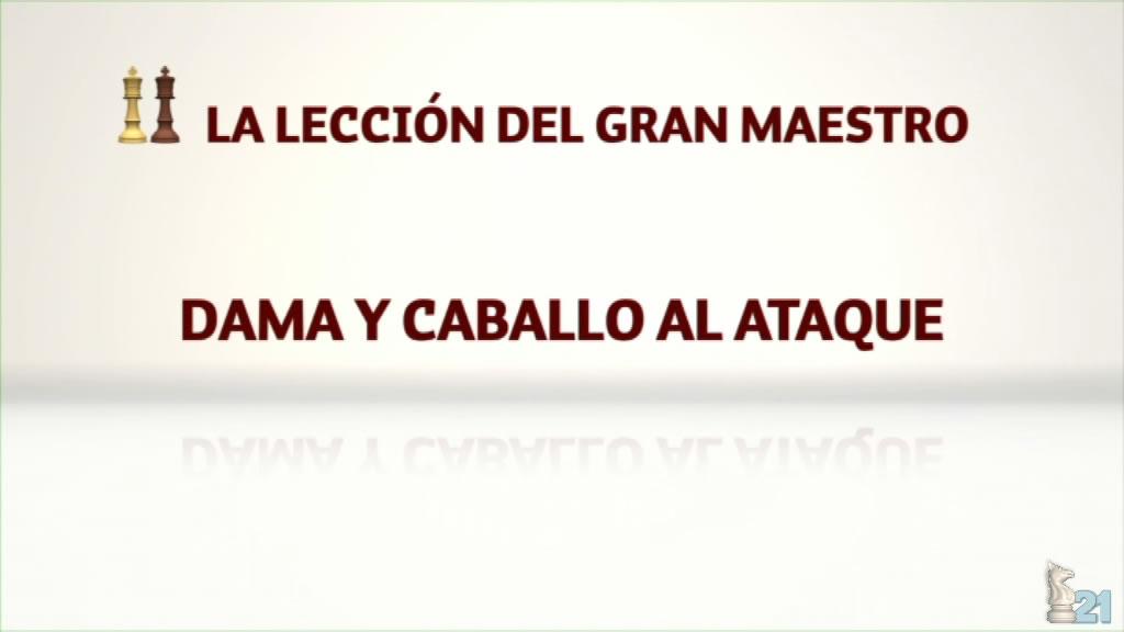 Leccion ajedrez GM Miguel Illescas #34 - Dama y Caballo al ataque