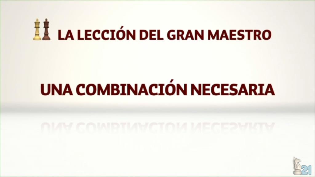 Leccion GM Miguel Illescas #37 - Una combinación necesaria